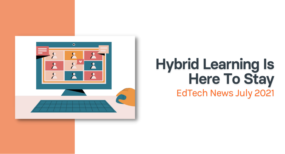 Hybrid Learning Is Here To Stay EdTech News July 2021 with illustration of computer